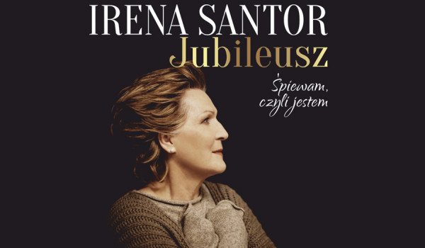 Going.   Irena Santor - Jubileusz. Śpiewam, czyli jestem   Poznań [ZMIANA DATY] - Aula Uniwersytecka UAM
