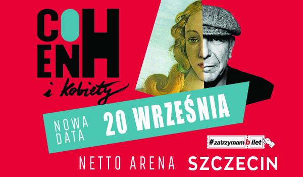 Going. | Cohen i Kobiety | Szczecin KONCERT PRZENIESIONY [NOWY TERMIN] - Netto Arena