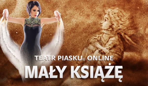 """Going.   Teatr Piasku: Spektakl Online Teatru Piasku pt.: """"Mały Książę"""" - Online"""