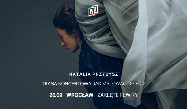 Going.   Natalia Przybysz - Jak Malować Ogień 2   Wrocław [ZMIANA DATY] - Zaklęte Rewiry