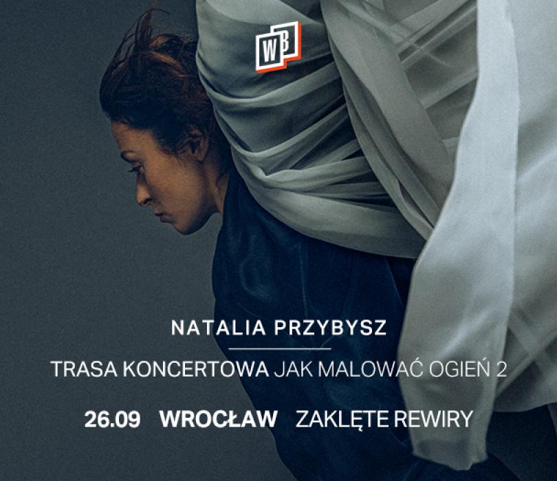 Natalia Przybysz - Jak Malować Ogień 2 | Wrocław [ZMIANA DATY]