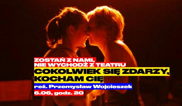 Going. | Cokolwiek się zdarzy, kocham cię - nie wychodź z teatru - Online | TR Warszawa