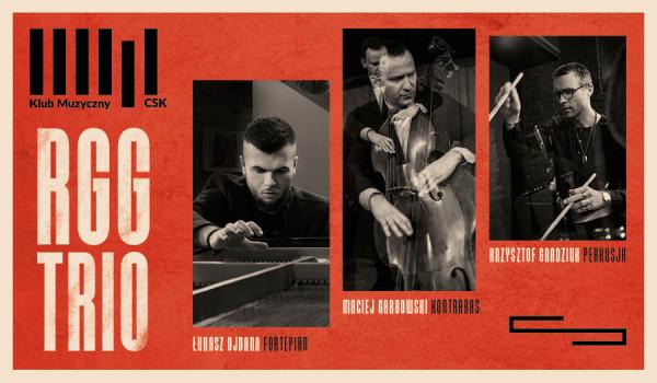 Jazz w CSK: RGG TRIO K. Gradziuk, M. Garbowski, Ł.Ojdana