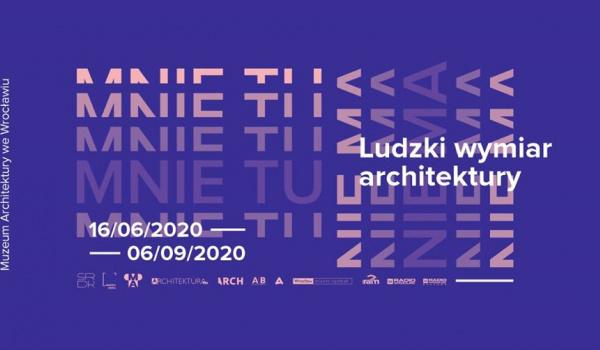 Going.   MNIE TU NIE MA. Ludzki wymiar architektury - Muzeum Architektury we Wrocławiu