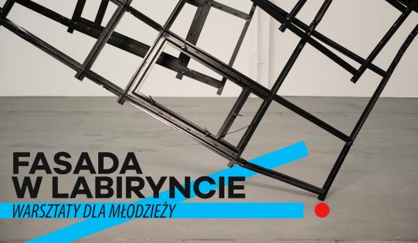 Going.   Fasada w Labiryncie   zajęcia dla młodzieży na ZOOM - Online   Galeria Labirynt