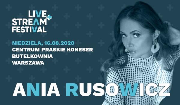 Going. | Ania Rusowicz - Live+Stream Festival - Butelkownia - Praskie Centrum Koneser