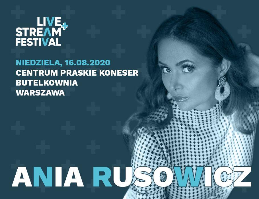 Ania Rusowicz - Live+Stream Festival [ODWOŁANE]