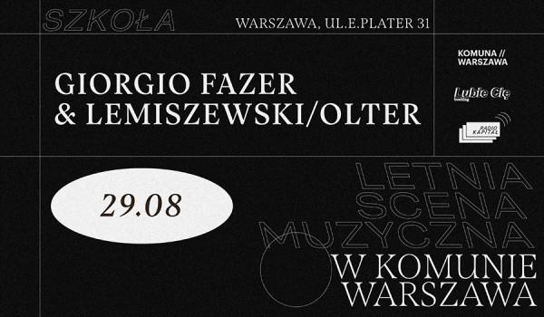 Going. | Letnia scena muzyczna w Komunie Warszawa #6: GIORGIO FAZER & LEMISZEWSKI/OLTER - Komuna Warszawa / SZKOŁA