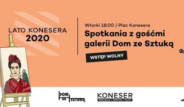 Going. | Wszystko o sztuce – spotkania z artystami w Domu ze Sztuką - Centrum Praskie Koneser