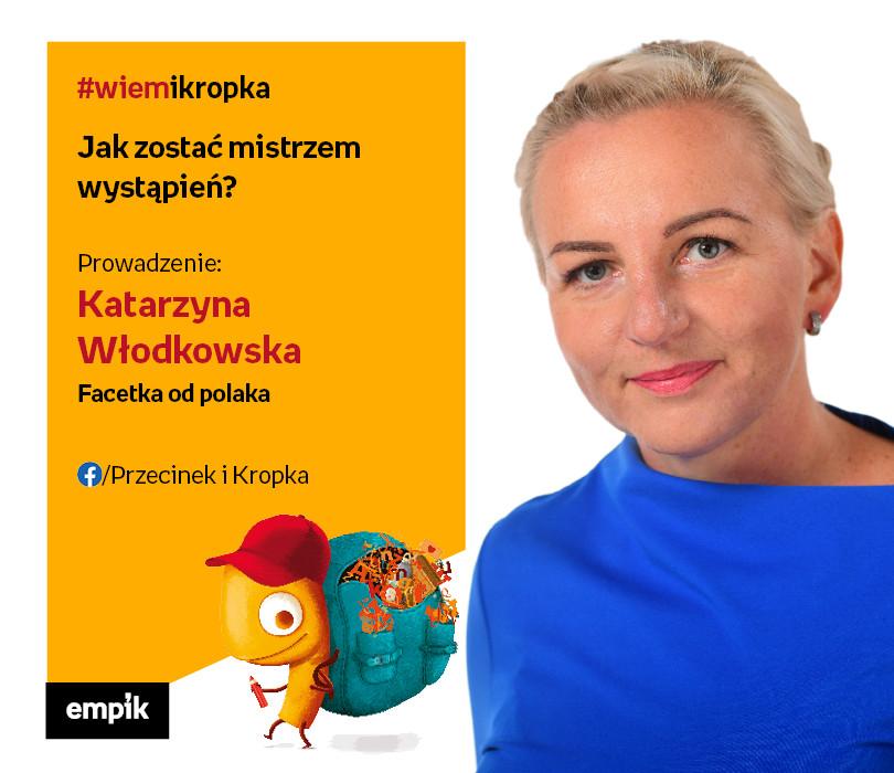 Katarzyna Włodkowska - Facetka od polaka | Jak zostać mistrzem wystąpień?
