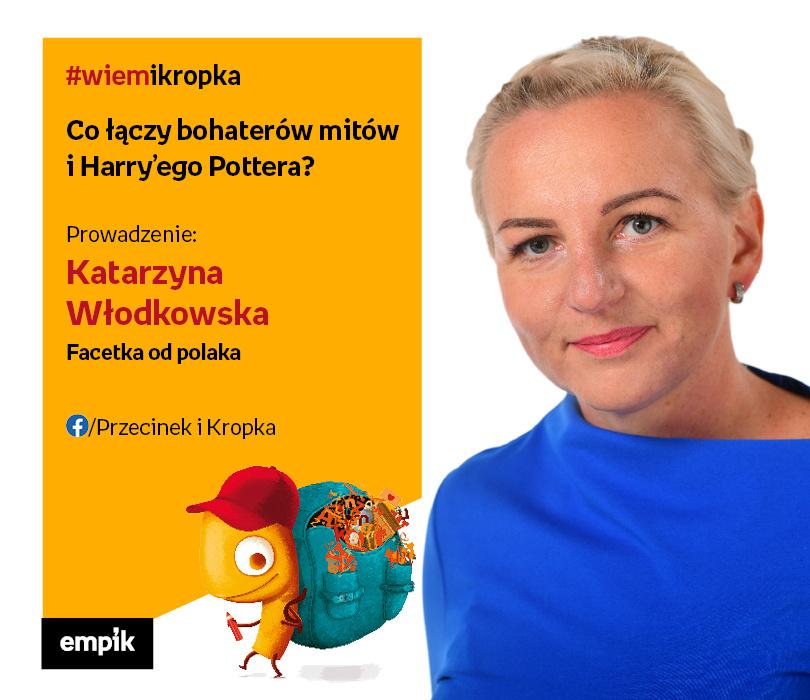 Katarzyna Włodkowska - Facetka od polaka | Co łączy bohaterów mitów i Harry'ego Pottera?