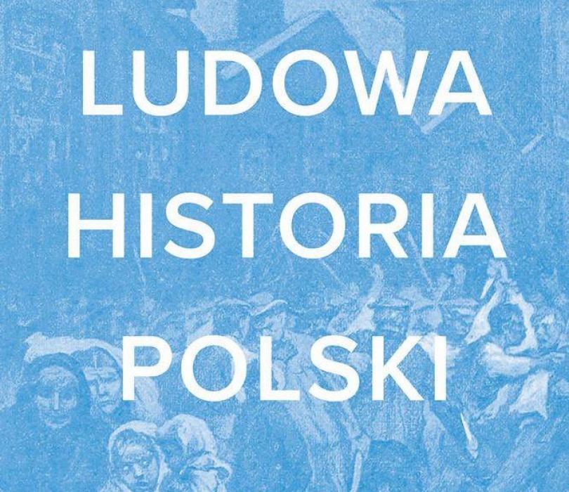 Ludowa historia Polski. Spotkanie z Adamem Leszczyńskim