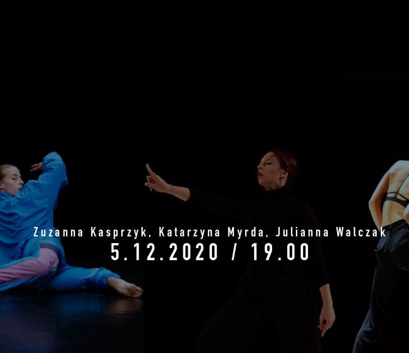 3 choreografie / Katarzyna Myrda, Zuzanna Kasprzyk, Julianna Walczak