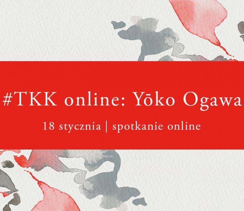 """#TKK ONLINE: Yōko Ogawa - """"Grobowa cisza, żałobny zgiełk"""""""