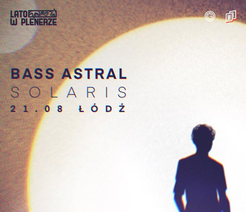 Lato w Plenerze: Bass Astral   Łódź