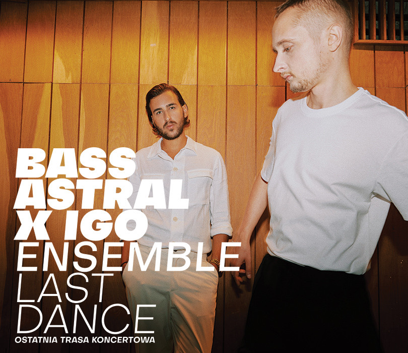 Bass Astral x Igo Ensemble LAST DANCE | Warszawa I [SOLD OUT]